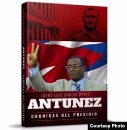 """Portada del libro """"Crónicas del presidio"""", del ex prisionero político cubano Jorge Luis García Pérez (Antúnez)."""