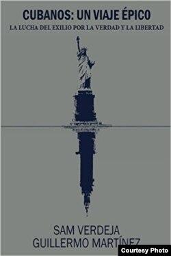 """""""Cubanos: un viaje épico"""". La lucha del exilio por la verdad y la libertad, (Alexandria Library, 2016), compilado por Guillermo Martínez y Sam Verdeja. Portada."""