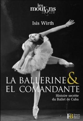 """Portada de """"La bailarina y el comandante, la historia secreta del ballet de Cuba""""de Isis Wirth."""