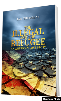 "Portada de ""The Illegal And The Refugee: An American Love Story""."