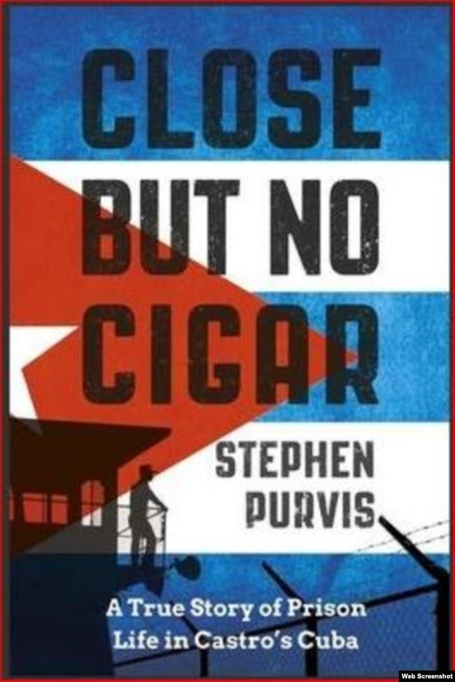 Close but no Cigar, las memorias del arquitecto británico Stephen Purvis, arrestado en Cuba en 2012.