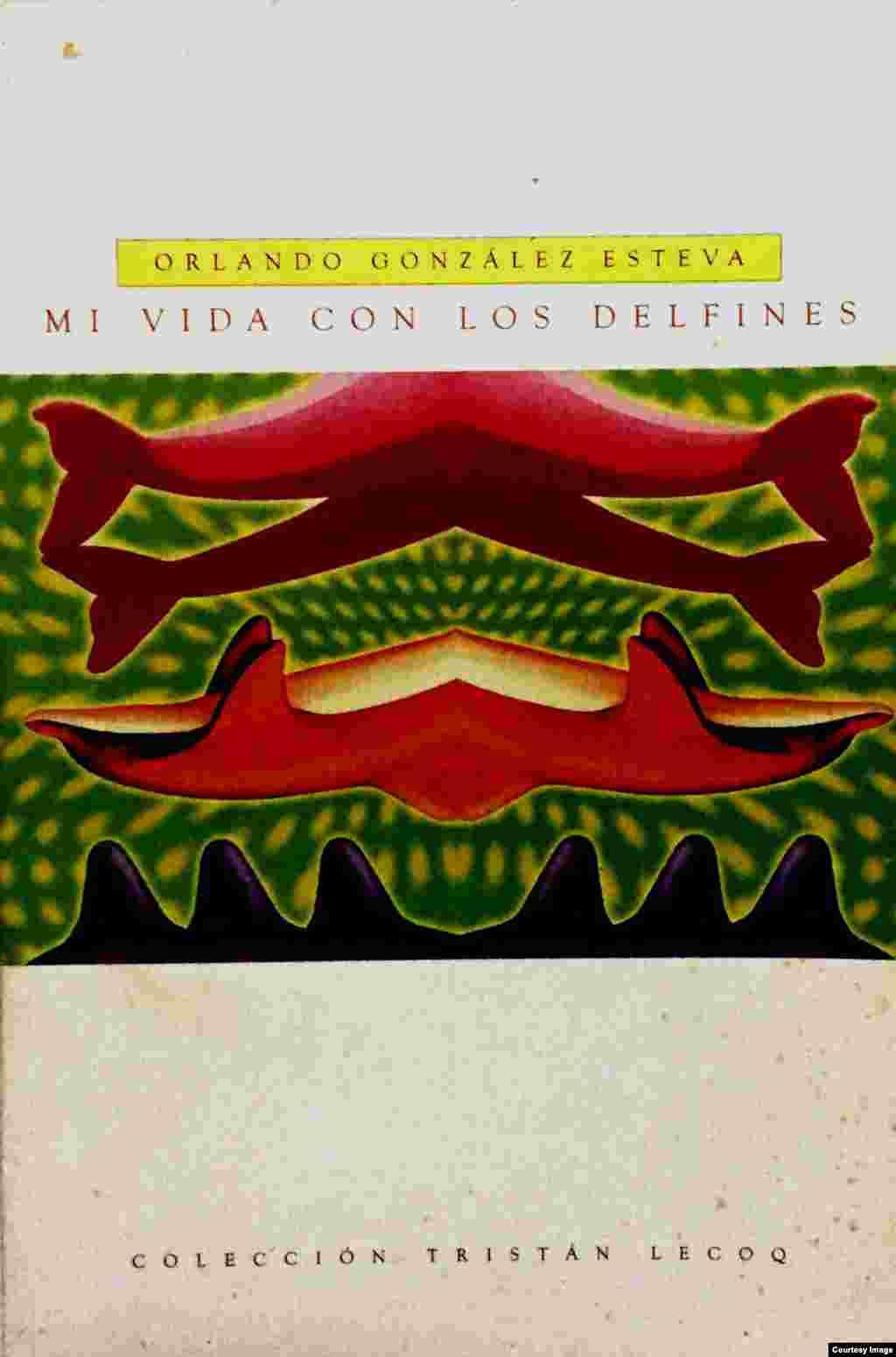 """""""Mi vida con los delfines"""", Orlando González Esteva, Col. Tristán Lecoq, Fondo Nacional para las Culturas y las Artes (FONCA), México, 1998."""